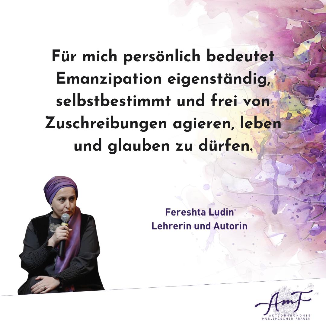 """""""Für mich persönlich bedeutet Emanzipation, eigenständig, selbstbestimmt und frei von Zuschreibungen agieren, leben und glauben zu dürfen,"""" meint Lehrerin und Autorin Fereshta Ludin."""