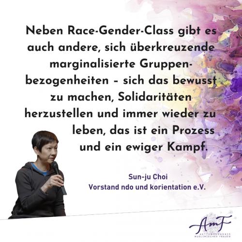 """""""Neben Race-Gender-Class gibt es auch andere, sich überkreuzende marginalisierte Gruppen-bezogenheiten – sich das bewusst zu machen, Solidaritäten herzustellen und immer wieder zu leben, das ist ein Prozess und ein ewiger Kampf"""", erklärt Sun-ju Choi, die sich im Vorstand von neun deutsche Organisationen e.V. und Korientation e.V. engagiert."""
