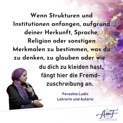 """""""Wenn Strukturen und Institutionen anfangen, aufgrund deiner Herkunft, Sprache, Religion oder sonstigen Merkmalen zu definieren, was du zu denken, zu glauben oder wie du dich zu kleiden hast, fängt hier die Fremdzuschreibung an."""" Zitat von Fereshta Ludin, Lehrerin und Autorin"""