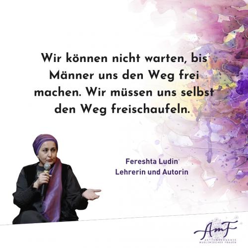 """""""Wir können nicht warten, bis Männer uns den Weg frei machen. Wir müssen uns selbst den Weg freischaufeln,"""" meint Lehrerin und Autorin Fereshta Ludin."""