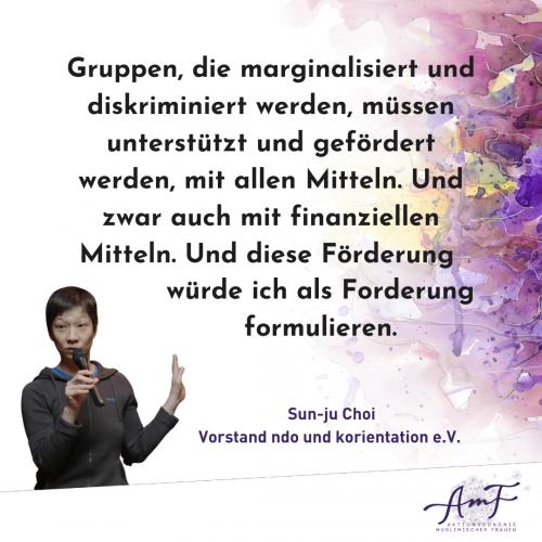 """""""Gruppen, die marginalisiert und diskriminiert werden, müssen unterstützt und gefördert werden, mit allen Mitteln. Und zwar auch mit finanziellen Mitteln. Und diese Förderung würde ich als Forderung formulieren,"""" erklärt Sun-ju Choi, Vorstand ndo und korientation e.V."""